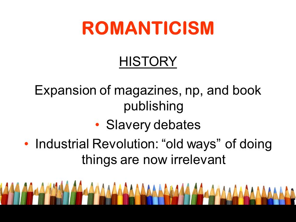 ROMANTICISM HISTORY Expansion of magazines, np, and book publishing