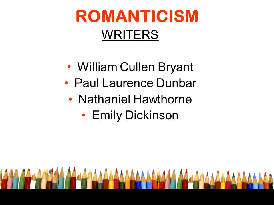 ROMANTICISM WRITERS William Cullen Bryant Paul Laurence Dunbar
