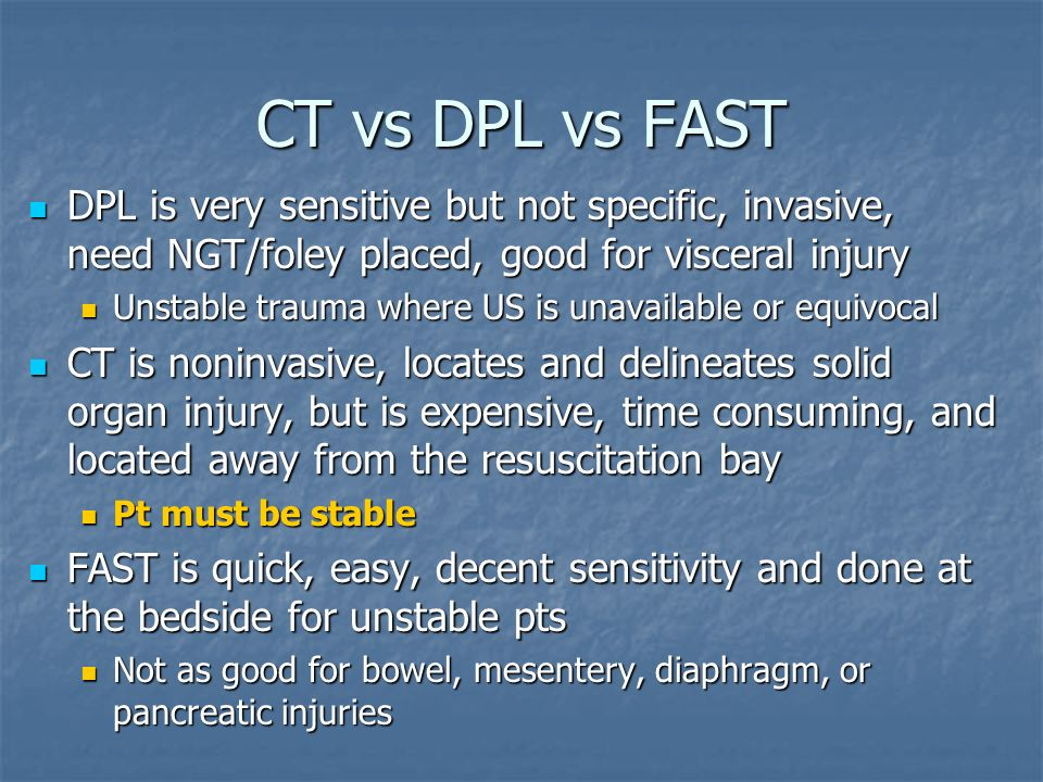 CT vs DPL vs FASTDPL is very sensitive but not specific, invasive, need NGT/foley placed, good for visceral injury.