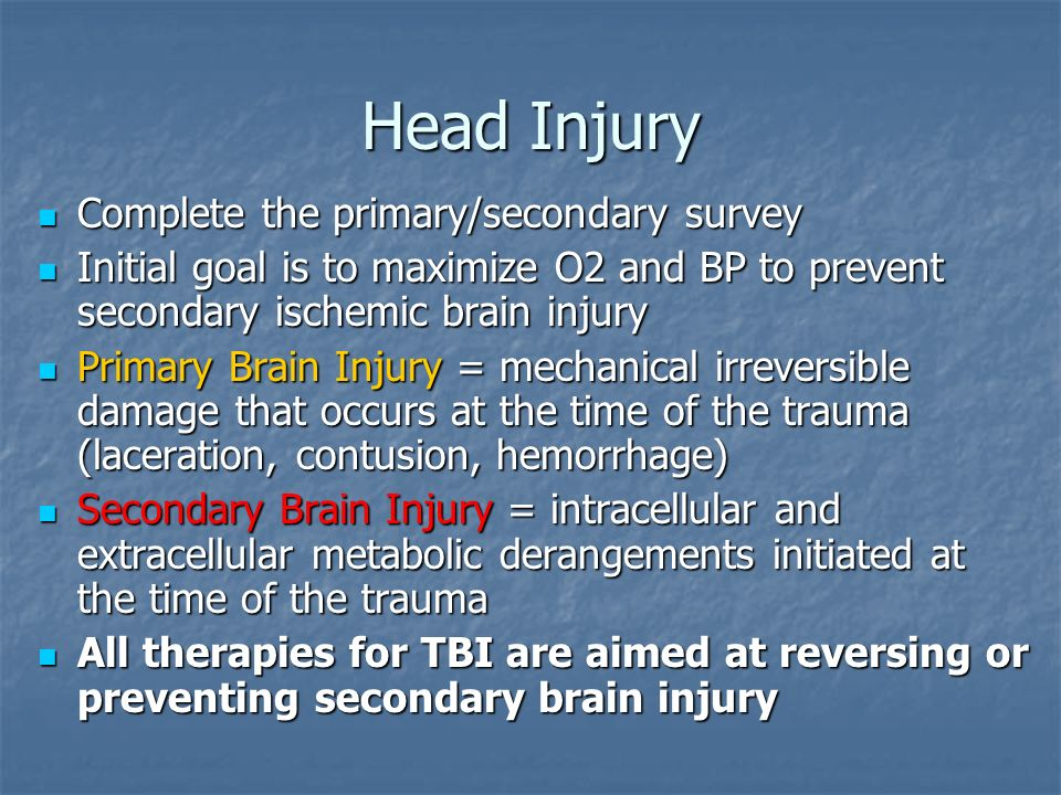 Head Injury Complete the primary/secondary survey