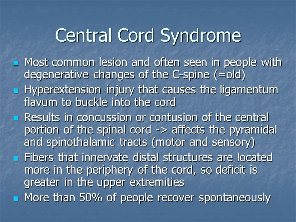 Central Cord SyndromeMost common lesion and often seen in people with degenerative changes of the C-spine (=old)