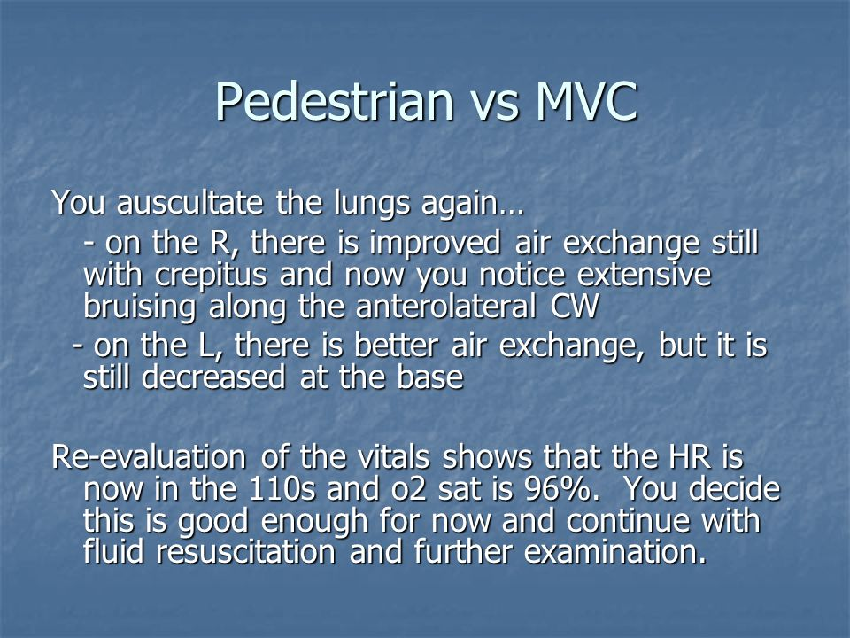 Pedestrian vs MVC You auscultate the lungs again…