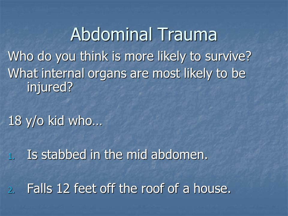 Abdominal Trauma Who do you think is more likely to survive