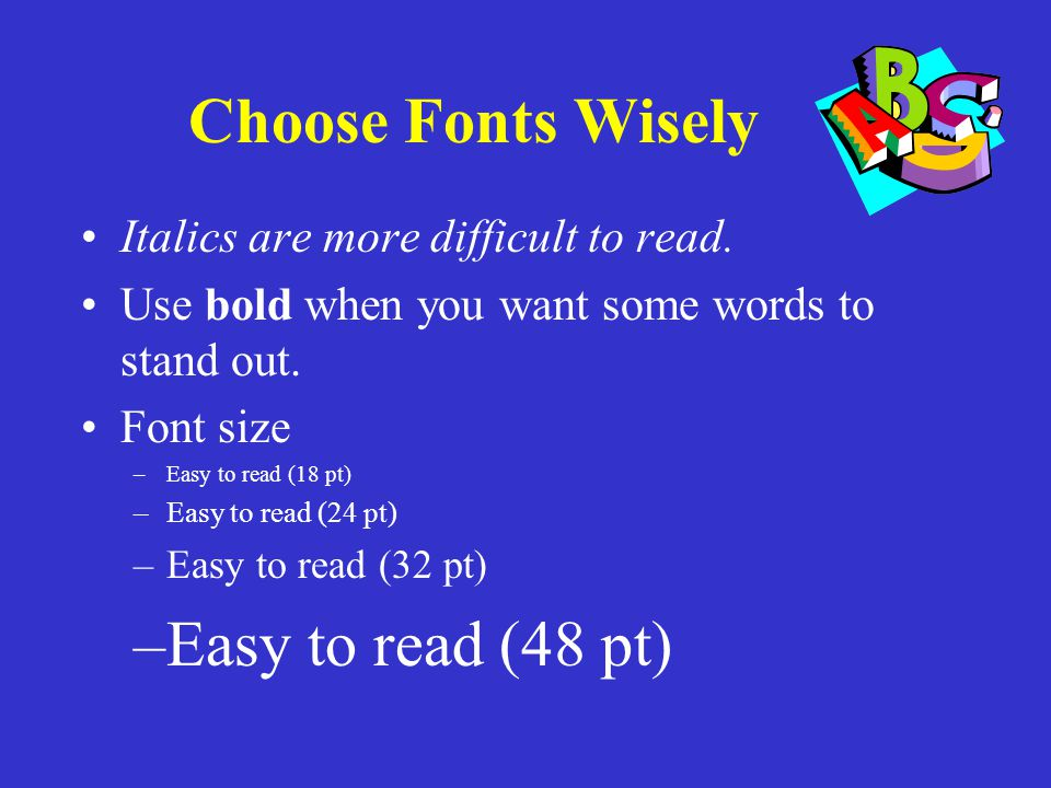 Choose Fonts Wisely Easy to read (48 pt)