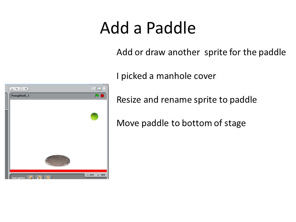 Add a Paddle Add or draw another sprite for the paddle