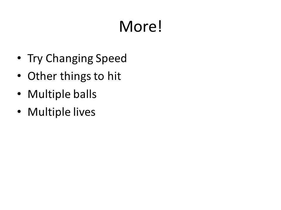 More! Try Changing Speed Other things to hit Multiple balls