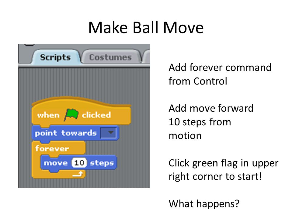 Make Ball Move Add forever command from Control Add move forward