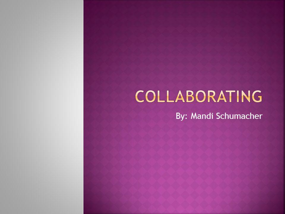 Collaborating By: Mandi Schumacher
