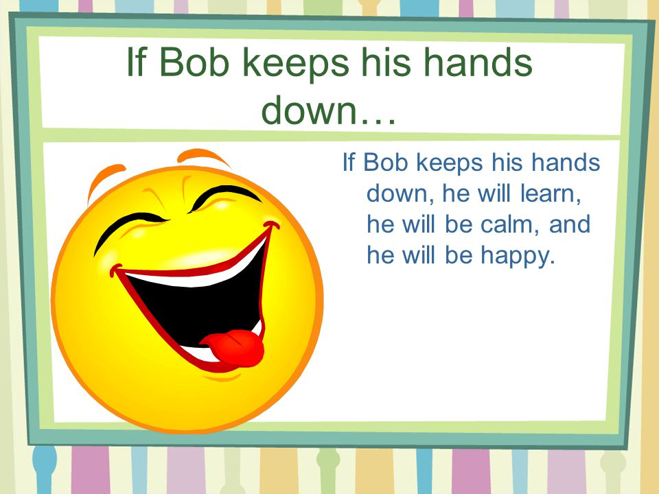 If Bob keeps his hands down…