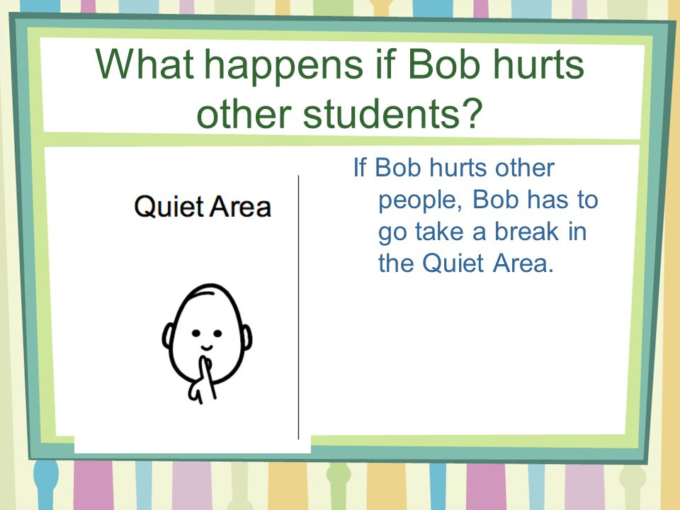 What happens if Bob hurts other students
