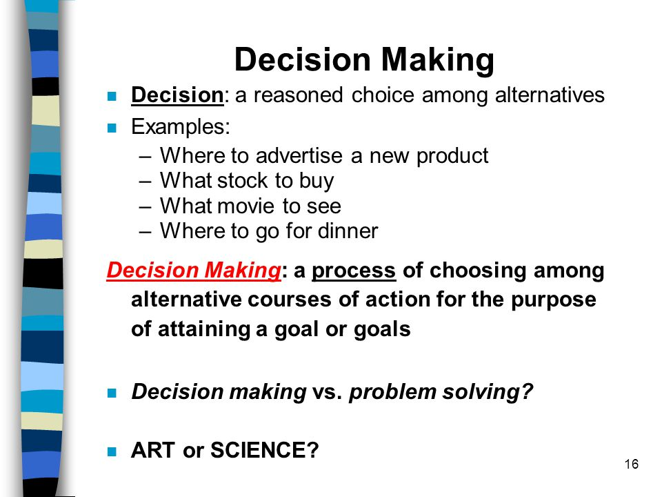 Decision Making Decision: a reasoned choice among alternatives