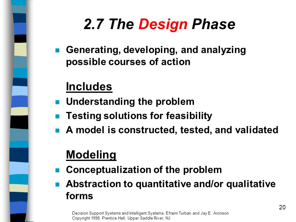 2.7 The Design Phase Generating, developing, and analyzing possible courses of action Includes. Understanding the problem.