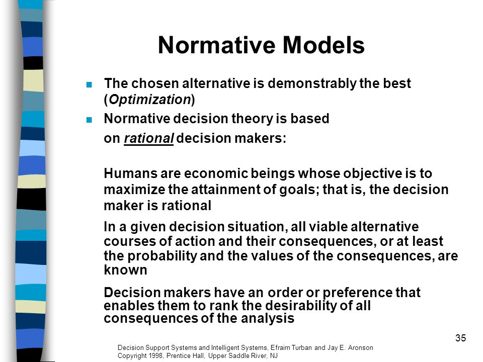 Normative Models The chosen alternative is demonstrably the best (Optimization) Normative decision theory is based.