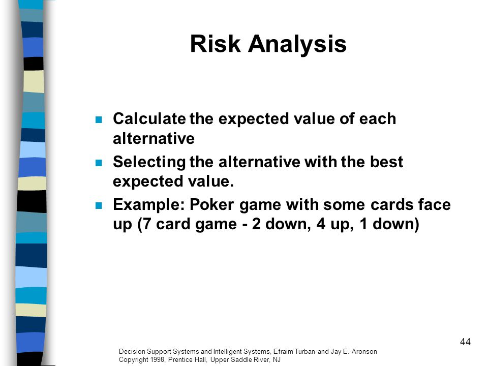 Risk Analysis Calculate the expected value of each alternative