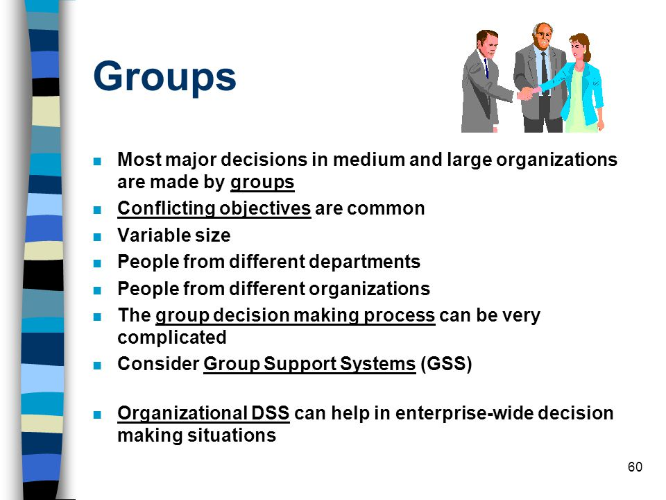 Groups Most major decisions in medium and large organizations are made by groups. Conflicting objectives are common.