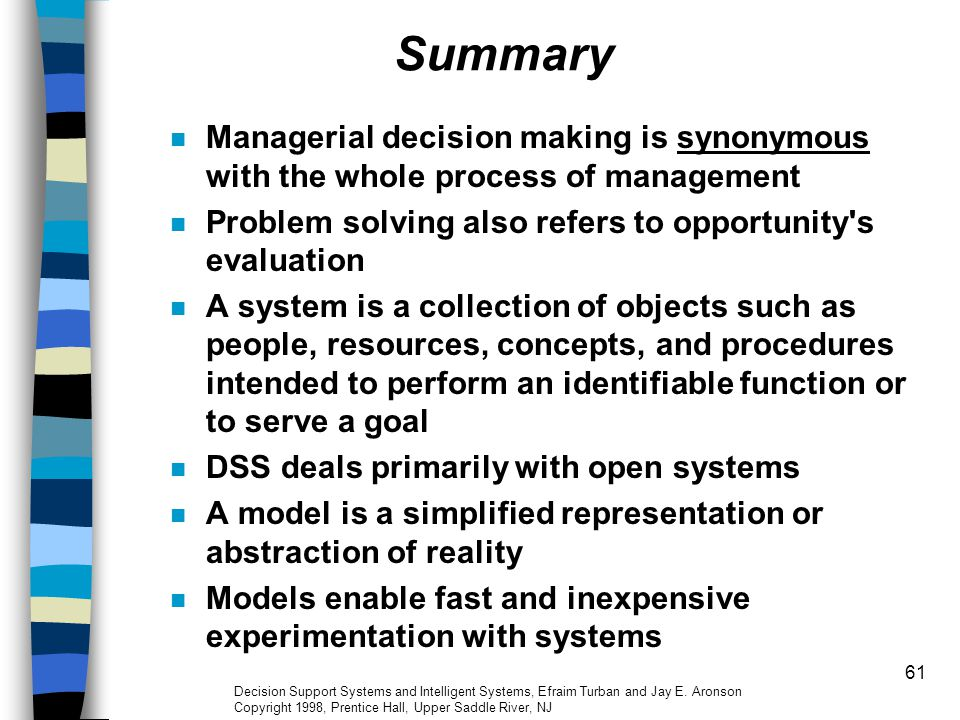 Summary Managerial decision making is synonymous with the whole process of management. Problem solving also refers to opportunity s evaluation.
