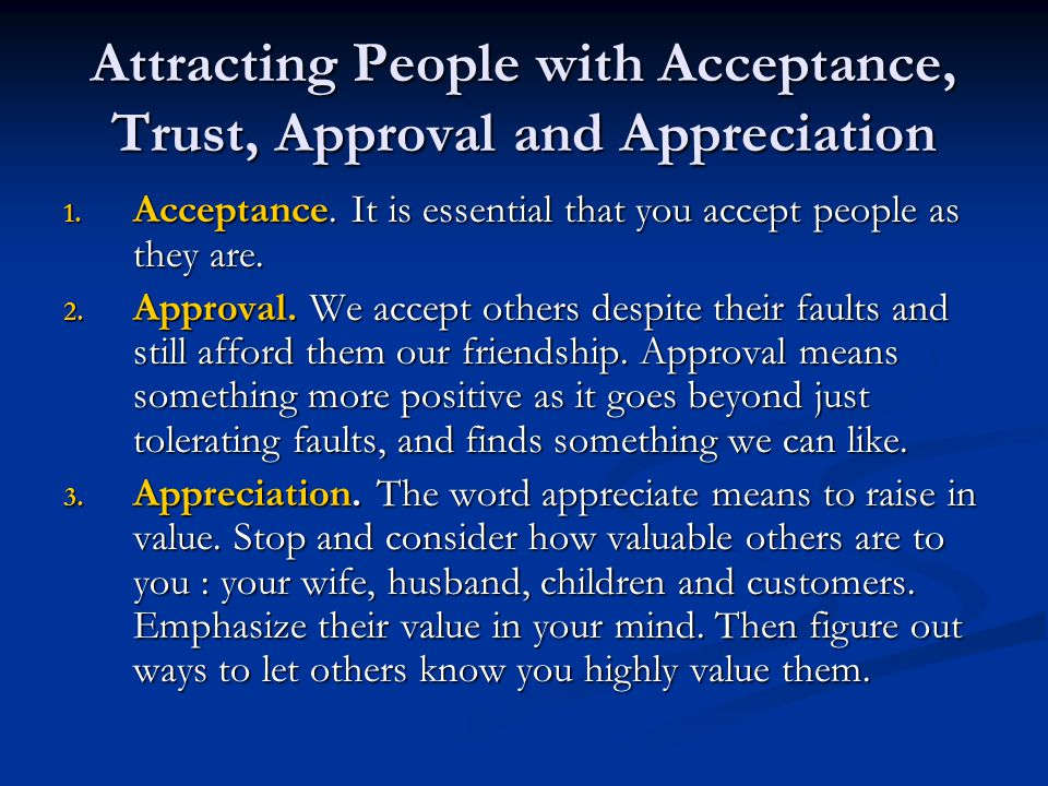 Attracting People with Acceptance, Trust, Approval and Appreciation