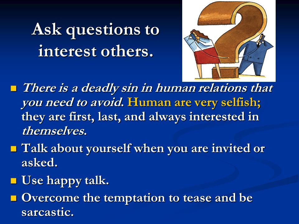 Ask questions to interest others.