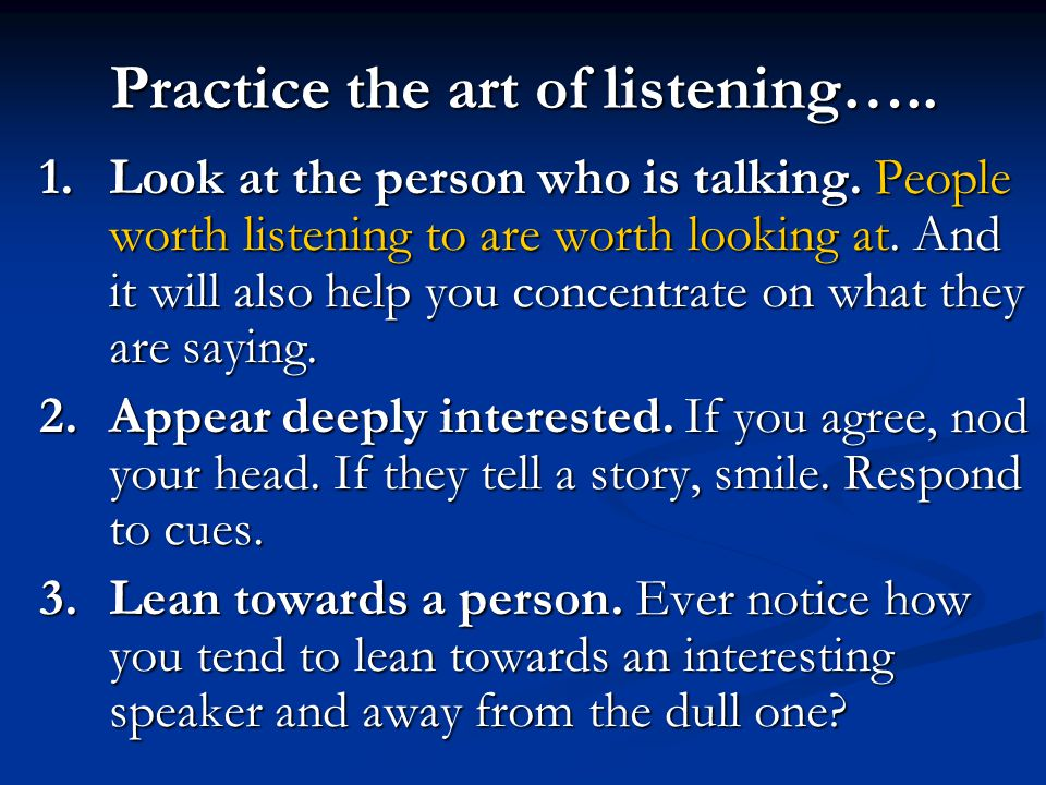 Practice the art of listening…..