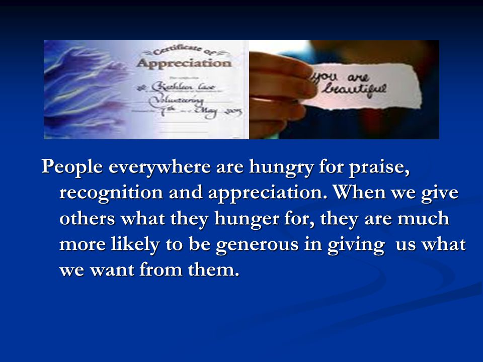 People everywhere are hungry for praise, recognition and appreciation