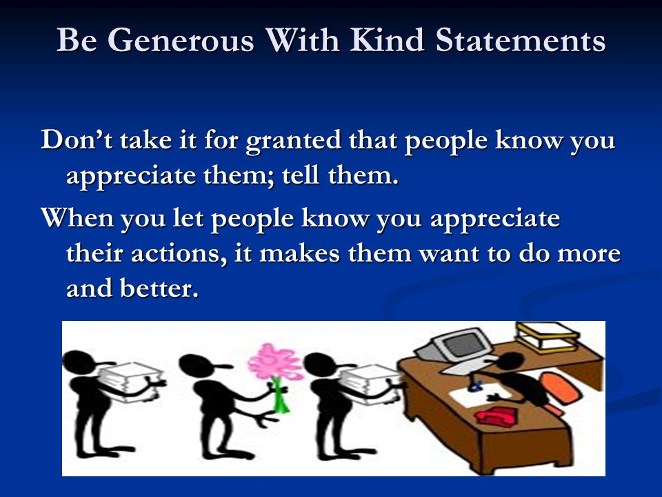 Be Generous With Kind Statements