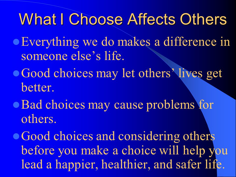 What I Choose Affects Others