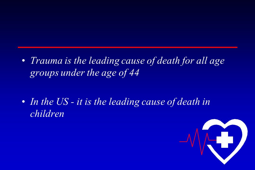 Trauma is the leading cause of death for all age groups under the age of 44
