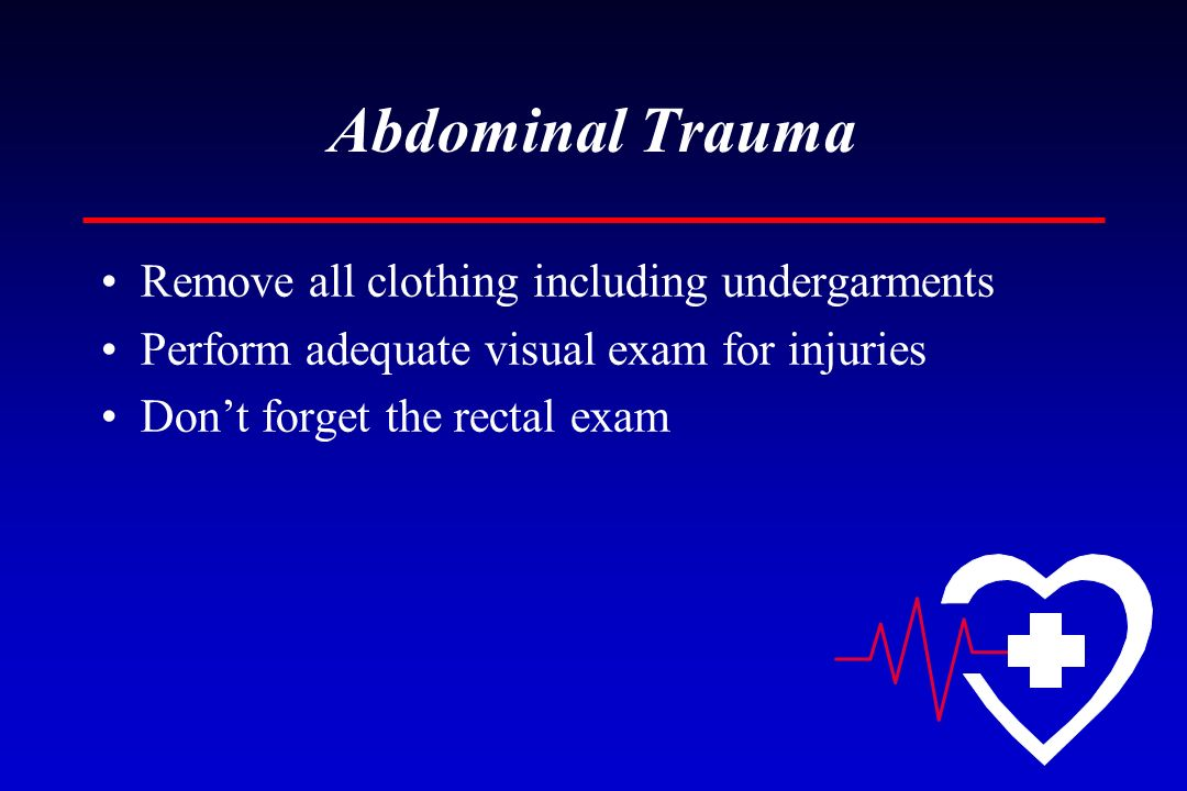 Abdominal Trauma Remove all clothing including undergarments
