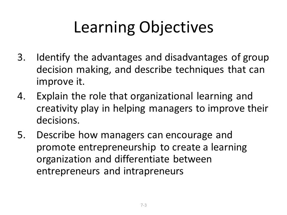 Learning Objectives Identify the advantages and disadvantages of group decision making, and describe techniques that can improve it.