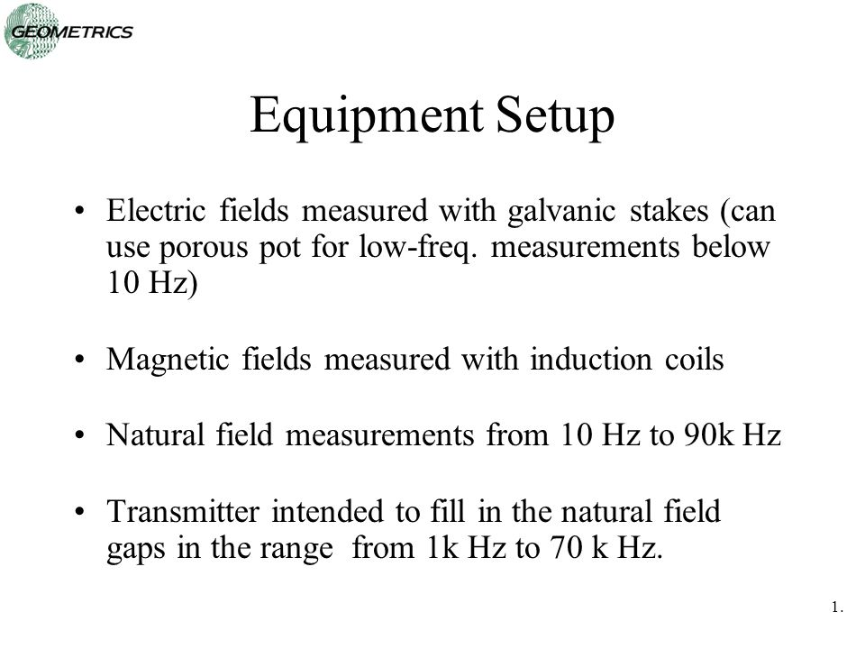 Equipment Setup Electric fields measured with galvanic stakes (can use porous pot for low-freq. measurements below 10 Hz)