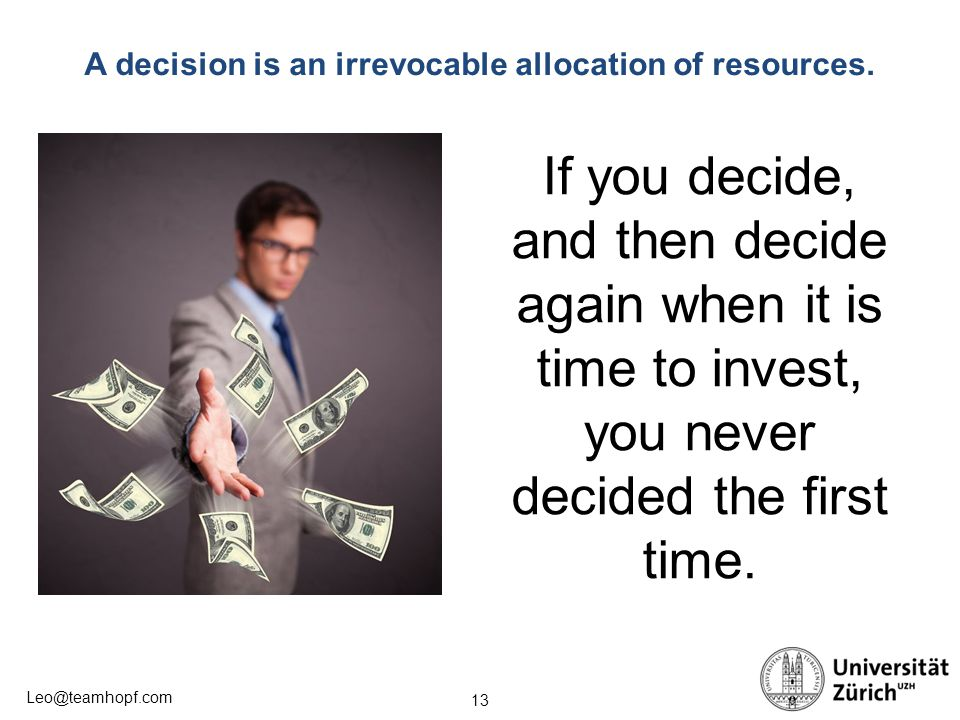 A decision is an irrevocable allocation of resources.