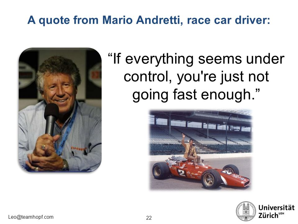 A quote from Mario Andretti, race car driver:
