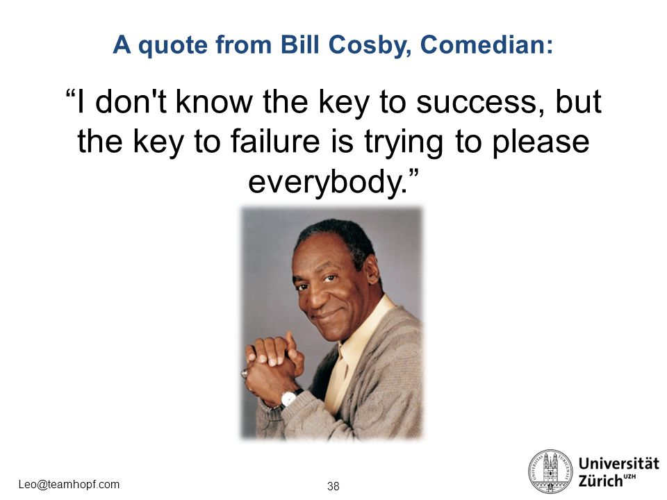 A quote from Bill Cosby, Comedian: