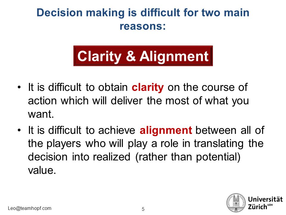 Decision making is difficult for two main reasons: