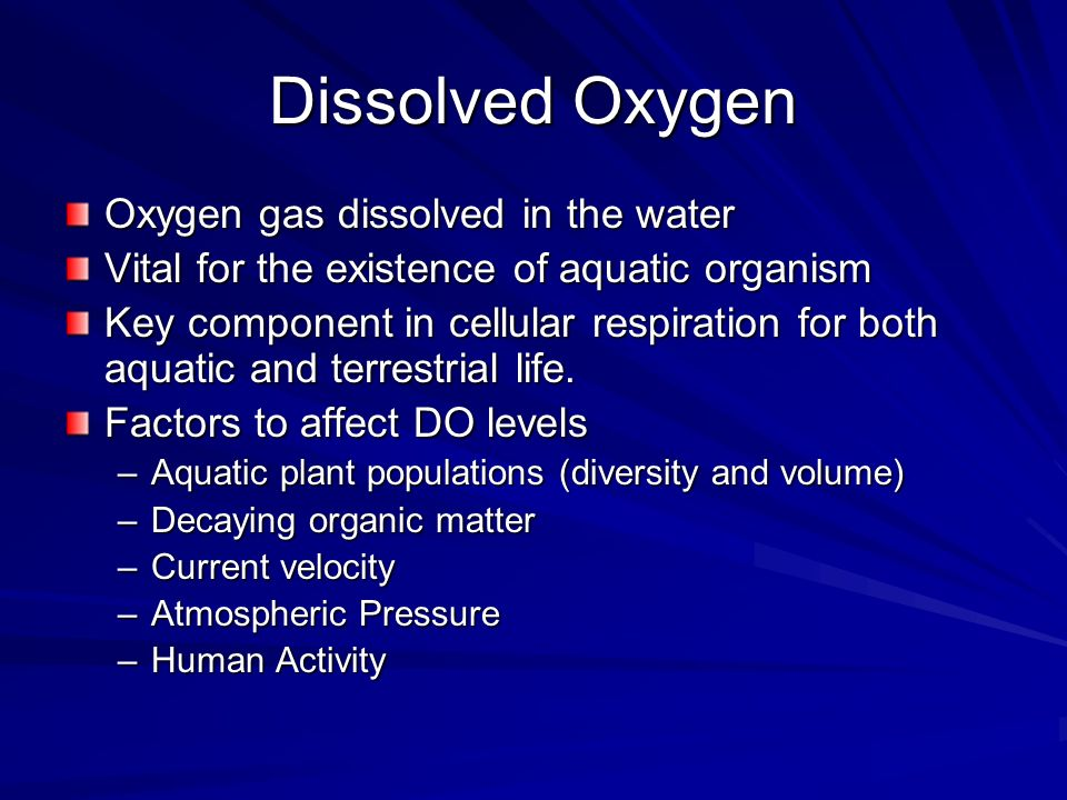 Dissolved Oxygen Oxygen gas dissolved in the water