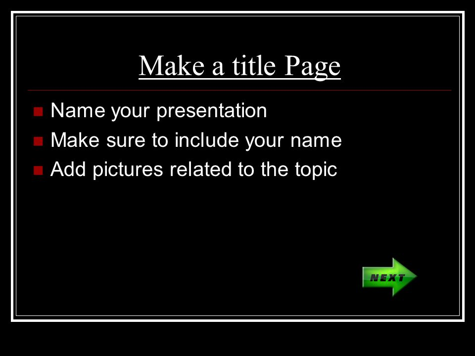 Make a title Page Name your presentation