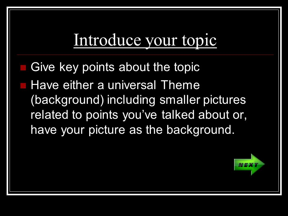 Introduce your topic Give key points about the topic