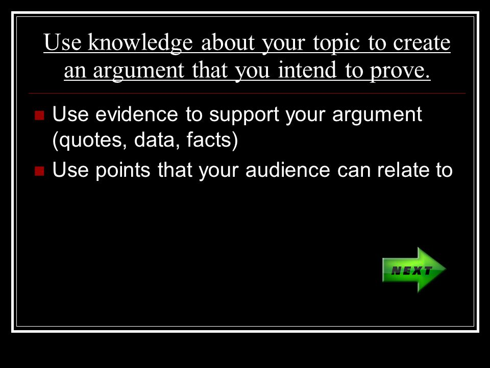 Use knowledge about your topic to create an argument that you intend to prove.