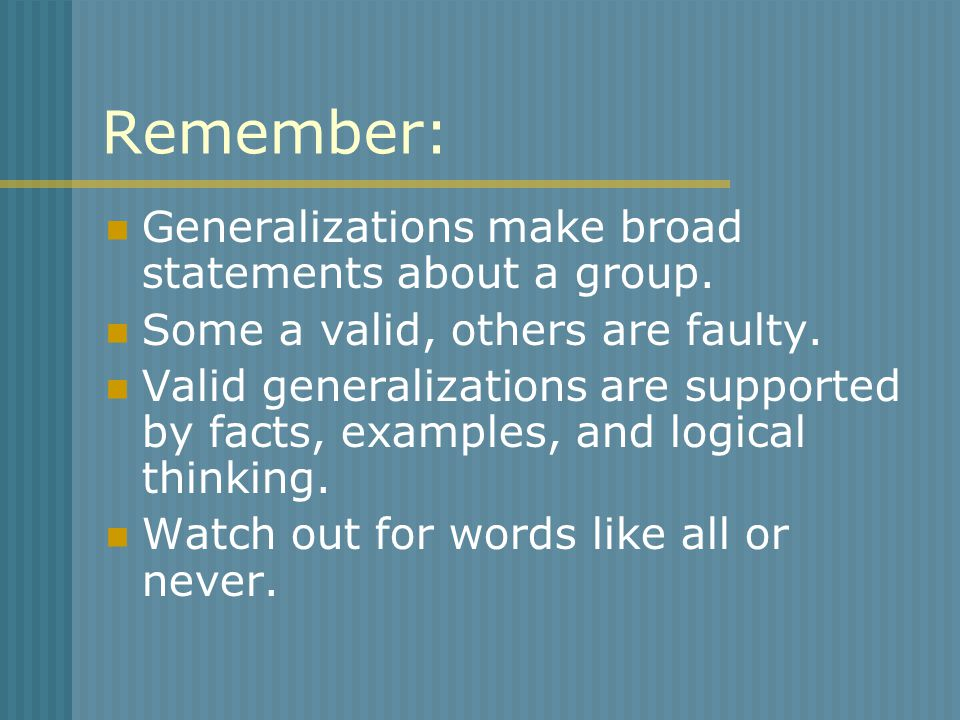 Remember: Generalizations make broad statements about a group.
