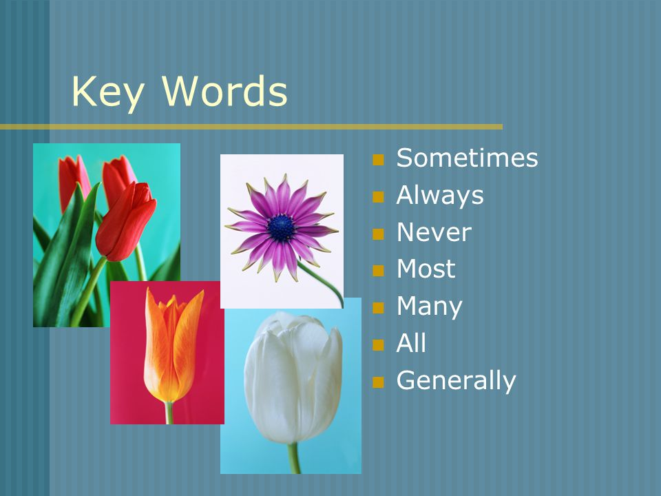 Key Words Sometimes Always Never Most Many All Generally
