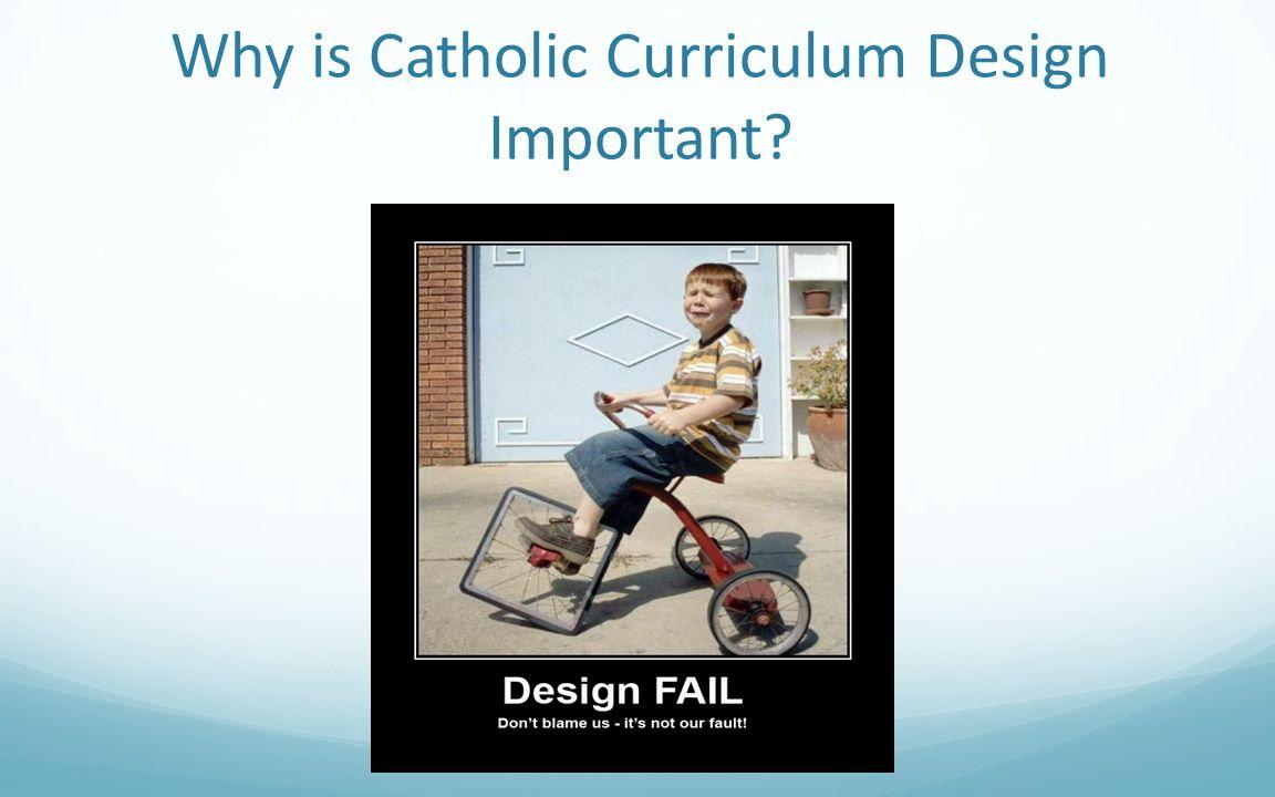 Why is Catholic Curriculum Design Important