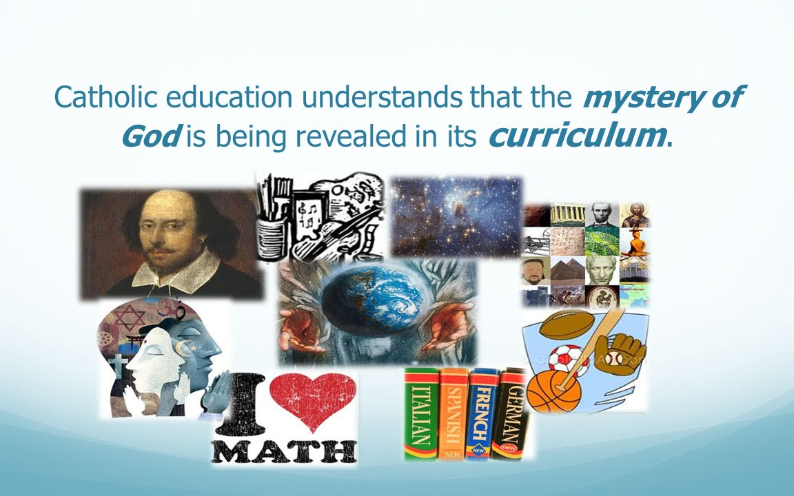 Catholic education understands that the mystery of God is being revealed in its curriculum.