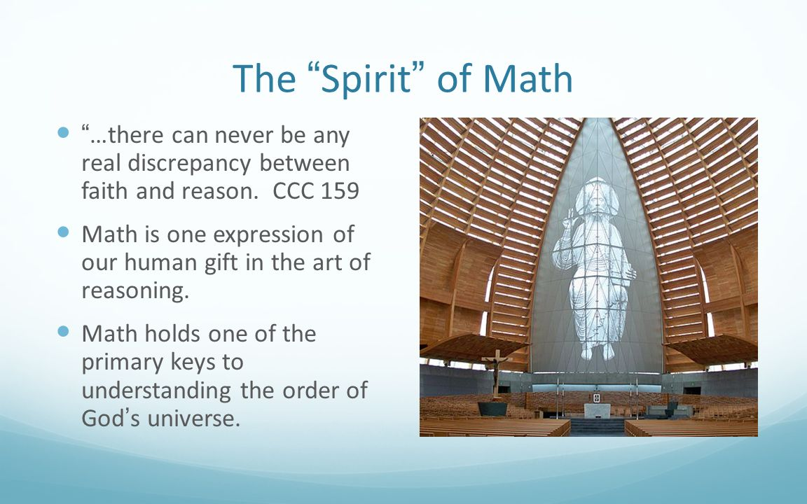 The Spirit of Math …there can never be any real discrepancy between faith and reason. CCC 159.