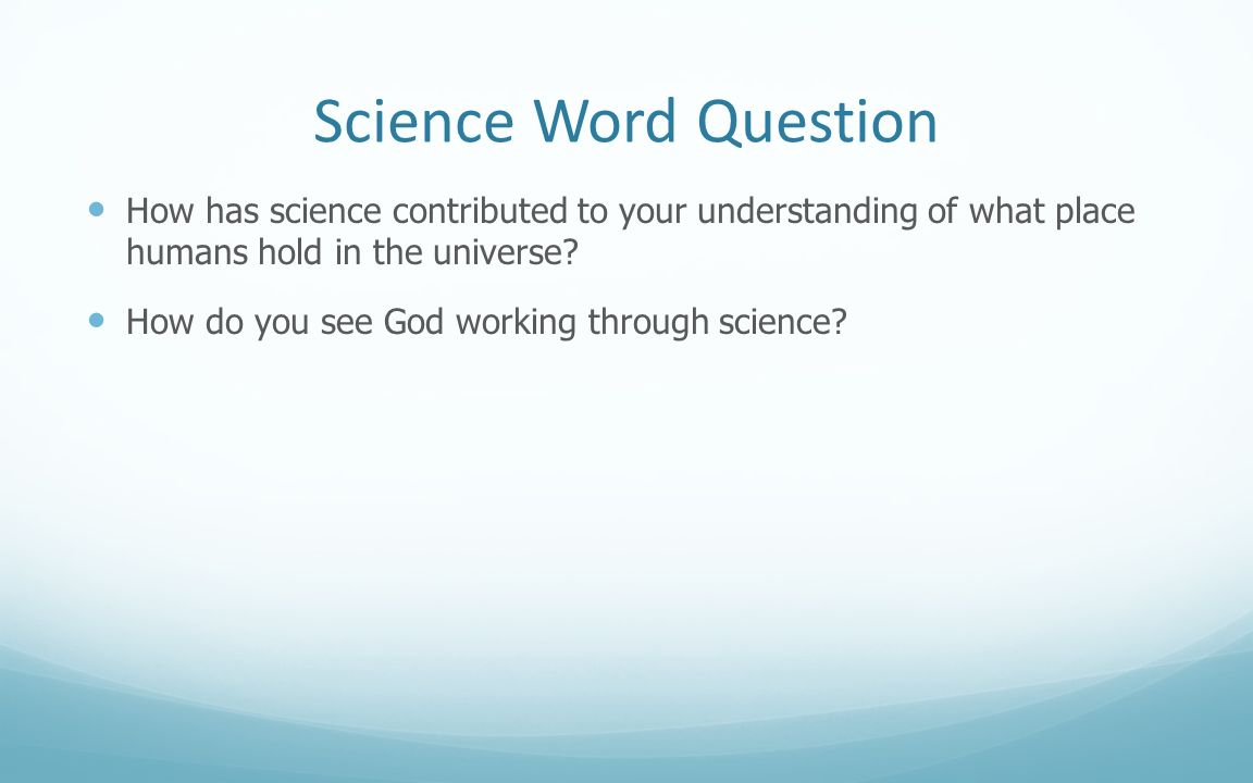 Science Word Question How has science contributed to your understanding of what place humans hold in the universe