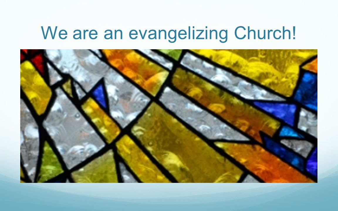 We are an evangelizing Church!