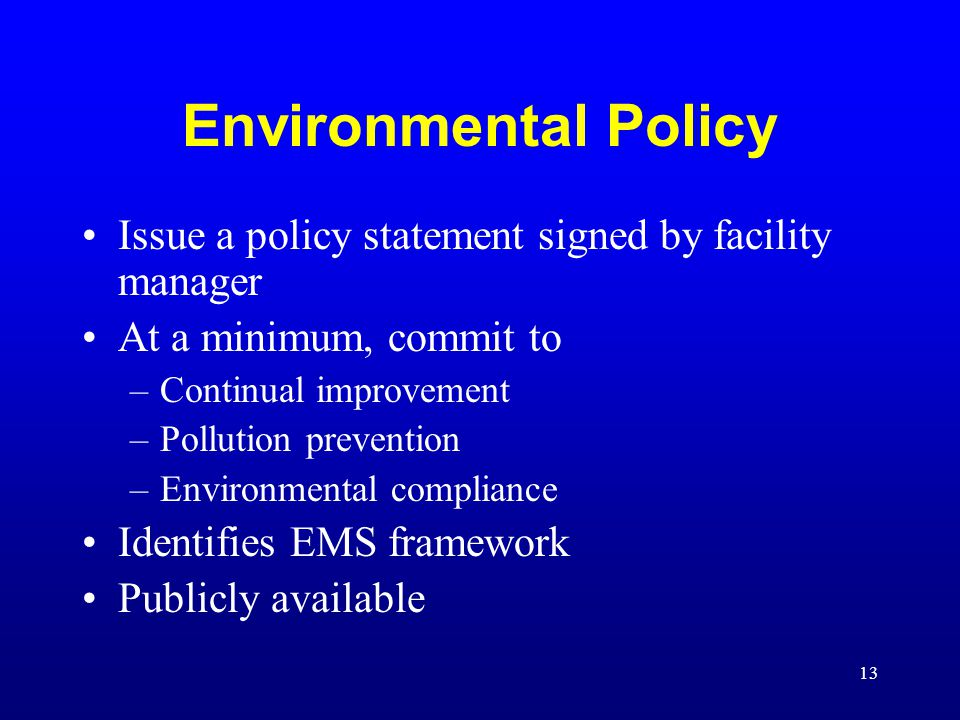 Environmental Policy Issue a policy statement signed by facility manager. At a minimum, commit to.
