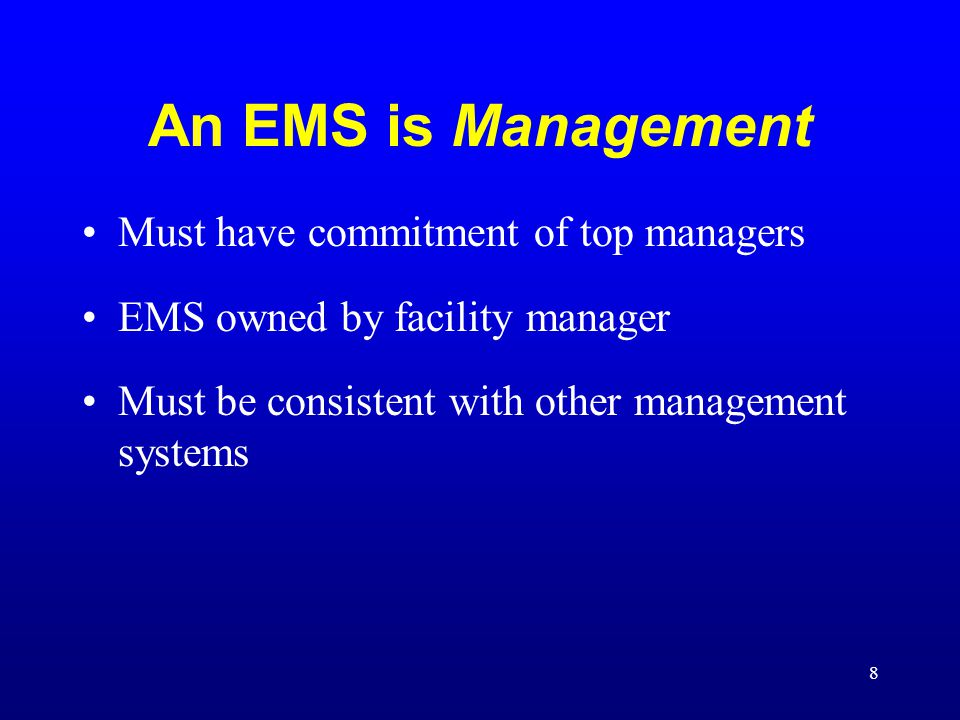 An EMS is Management Must have commitment of top managers