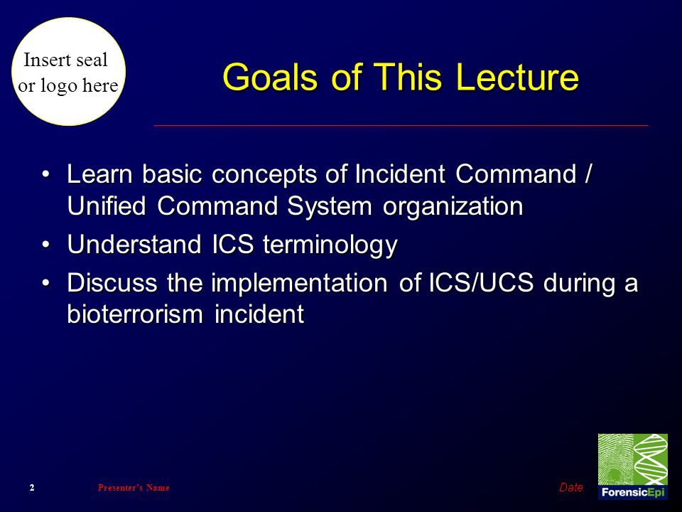 Goals of This Lecture Learn basic concepts of Incident Command / Unified Command System organization.