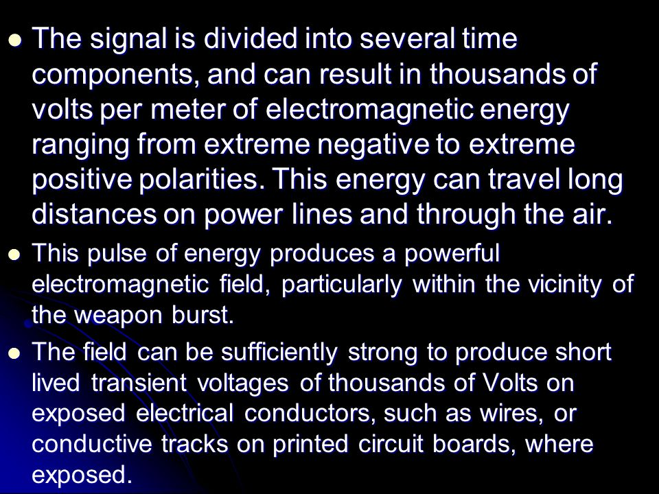 The signal is divided into several time components, and can result in thousands of volts per meter of electromagnetic energy ranging from extreme negative to extreme positive polarities. This energy can travel long distances on power lines and through the air.