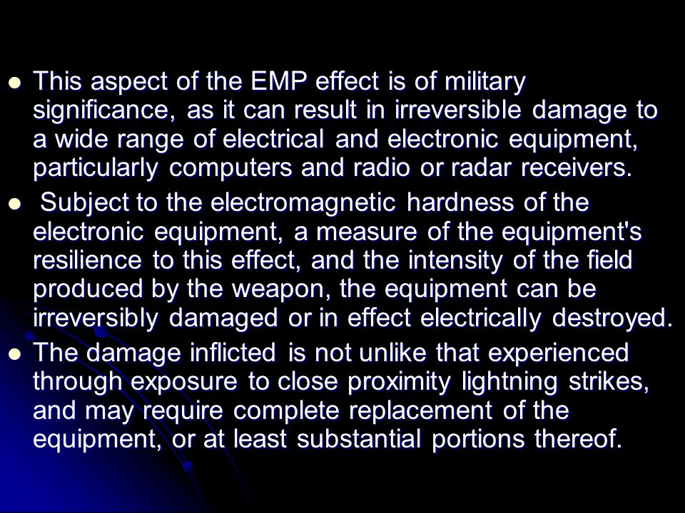This aspect of the EMP effect is of military significance, as it can result in irreversible damage to a wide range of electrical and electronic equipment, particularly computers and radio or radar receivers.